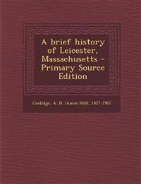 A Brief History of Leicester, Massachusetts - Primary Source Edition