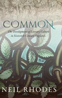 Common: The Development of Literary Culture in Sixteenth-Century England