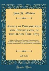 Annals of Philadelphia and Pennsylvania, in the Olden Time, 1879, Vol. 3 of 3