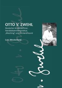 """Otto v.Zwehl: Deutscher Artillerieoffizier, Handelskammersyndikus, """"Mischling"""" und Finnlandfreund"""