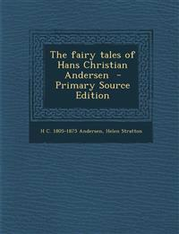 The Fairy Tales of Hans Christian Andersen - Primary Source Edition
