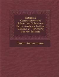 Estudios Constitucionales Sobre Los Gobiernos de La America Latina, Volume 2 - Primary Source Edition