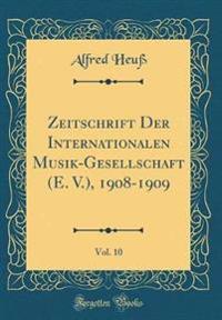 Zeitschrift Der Internationalen Musik-Gesellschaft (E. V.), 1908-1909, Vol. 10 (Classic Reprint)
