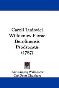 Caroli Ludovici Willdenow Florae Berolinensis Prodromus