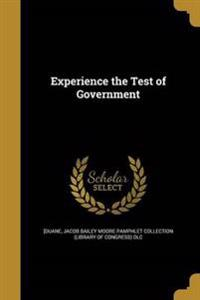EXPERIENCE THE TEST OF GOVERNM