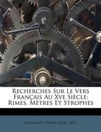 Recherches Sur Le Vers Français Au Xve Siècle; Rimes, Mètres Et Strophes