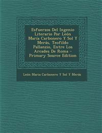 Esfuerzos Del Ingenio Literario Por León María Carbonero Y Sol Y Merás, Teofildo Pallanzio, Entre Los Arcades De Roma