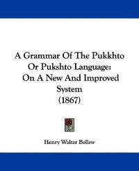 A Grammar of the Pukkhto or Pukshto Language