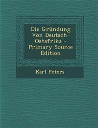 Die Grundung Von Deutsch-Ostafrika - Primary Source Edition