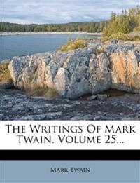 The Writings Of Mark Twain, Volume 25...