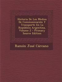 Historia De Los Medios De Communicación Y Transporte En La República Argentina, Volume 2
