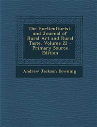 The Horticulturist, and Journal of Rural Art and Rural Taste, Volume 22 - Primary Source Edition