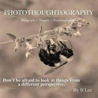 Photothoughtography: Photography + Thoughts = Photothoughtography