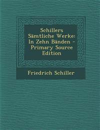 Schillers Sämtliche Werke: In Zehn Bänden