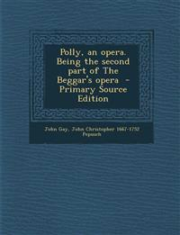Polly, an Opera. Being the Second Part of the Beggar's Opera - Primary Source Edition