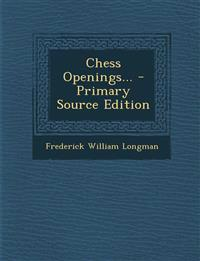 Chess Openings... - Primary Source Edition