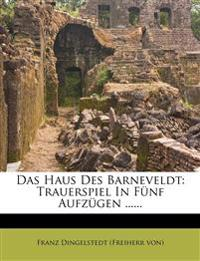 Das Haus Des Barneveldt: Trauerspiel in Funf Aufzugen ......
