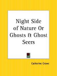 Night Side of Nature or Ghosts & Ghost Seers