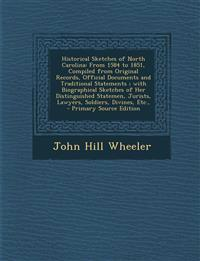 Historical Sketches of North Carolina: From 1584 to 1851, Compiled from Original Records, Official Documents and Traditional Statements; With Biograph
