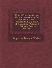 '83 to '87 in the Soudan: With an Account of Sir William Hewett's Mission to King John of Abyssinia, Volume 2