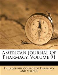 American Journal Of Pharmacy, Volume 91