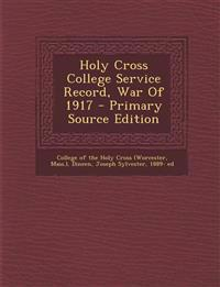 Holy Cross College Service Record, War Of 1917 - Primary Source Edition