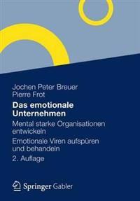 Das Emotionale Unternehmen: Mental Starke Organisationen Entwickeln - Emotionale Viren Aufspüren Und Behandeln