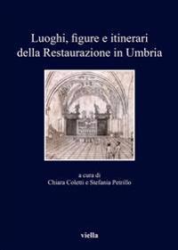 Luoghi, Figure E Itinerari Della Restaurazione in Umbria (1815-1830): Nuove Prospettive Di Ricerca