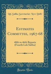 Estimates Committee, 1967-68