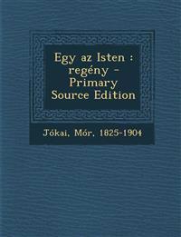 Egy AZ Isten: Regeny - Primary Source Edition
