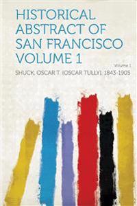 Historical Abstract of San Francisco Volume 1