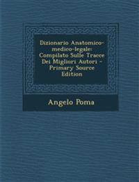 Dizionario Anatomico-medico-legale: Compilato Sulle Tracce Dei Migliori Autori