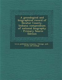 Genealogical and Biographical Record of Decatur County, Indiana; Compendium of National Biography
