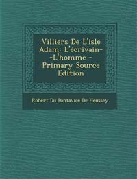 Villiers De L'isle Adam: L'écrivain--L'homme