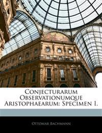 Conjecturarum Observationumque Aristophaearum: Specimen I.