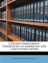 Certain dangerous tendencies in American life : and other papers