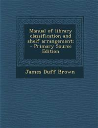 Manual of library classification and shelf arrangement;  - Primary Source Edition