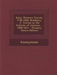 Early Western Travels, 1748-1846: Bradbury, J. Travels in the Interior of America ... 1809-1811 - Primary Source Edition