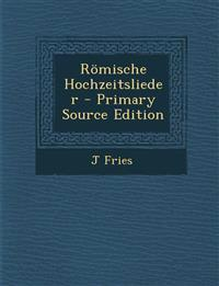 Romische Hochzeitslieder - Primary Source Edition