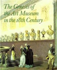 The Genesis of the Art Museum in the 18th Century -  pdf epub