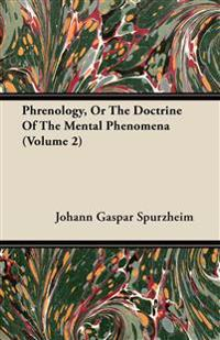 Phrenology, Or The Doctrine Of The Mental Phenomena (Volume 2)