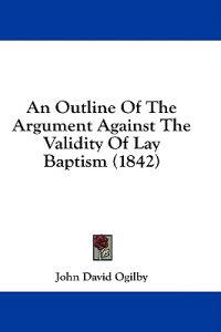 An Outline Of The Argument Against The Validity Of Lay Baptism (1842)