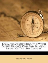"Rev. Morgan John Rhys, ""the Welsh Baptist Hero Of Civil And Religious Liberty Of The 18th Century"""