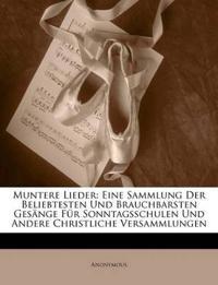 Muntere Lieder: Eine Sammlung Der Beliebtesten Und Brauchbarsten Gesänge Für Sonntagsschulen Und Andere Christliche Versammlungen