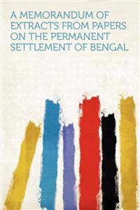 A Memorandum of Extracts From Papers on the Permanent Settlement of Bengal