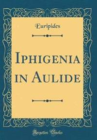 Iphigenia in Aulide (Classic Reprint)