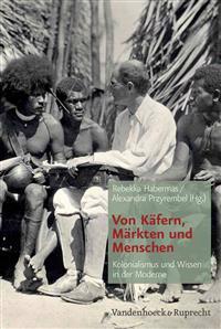 Von Kafern, Markten Und Menschen: Kolonialismus Und Wissen in Der Moderne