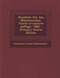 Resultate Fur Den Maschinenbau, Vierte Erweiterte Auflage, 1860 - Primary Source Edition