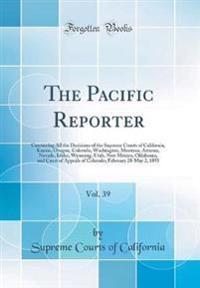 The Pacific Reporter, Vol. 39