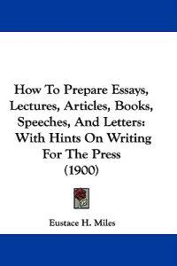 How to Prepare Essays, Lectures, Articles, Books, Speeches, and Letters